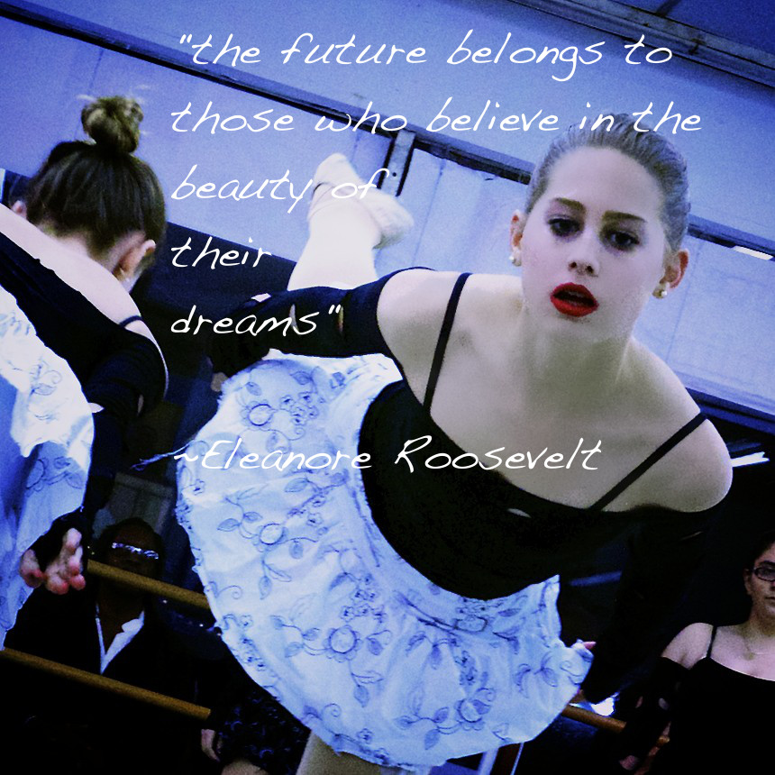 """The future belongs to those who believe  in the beauty of their dreams""   - Eleanor Roosevelt"