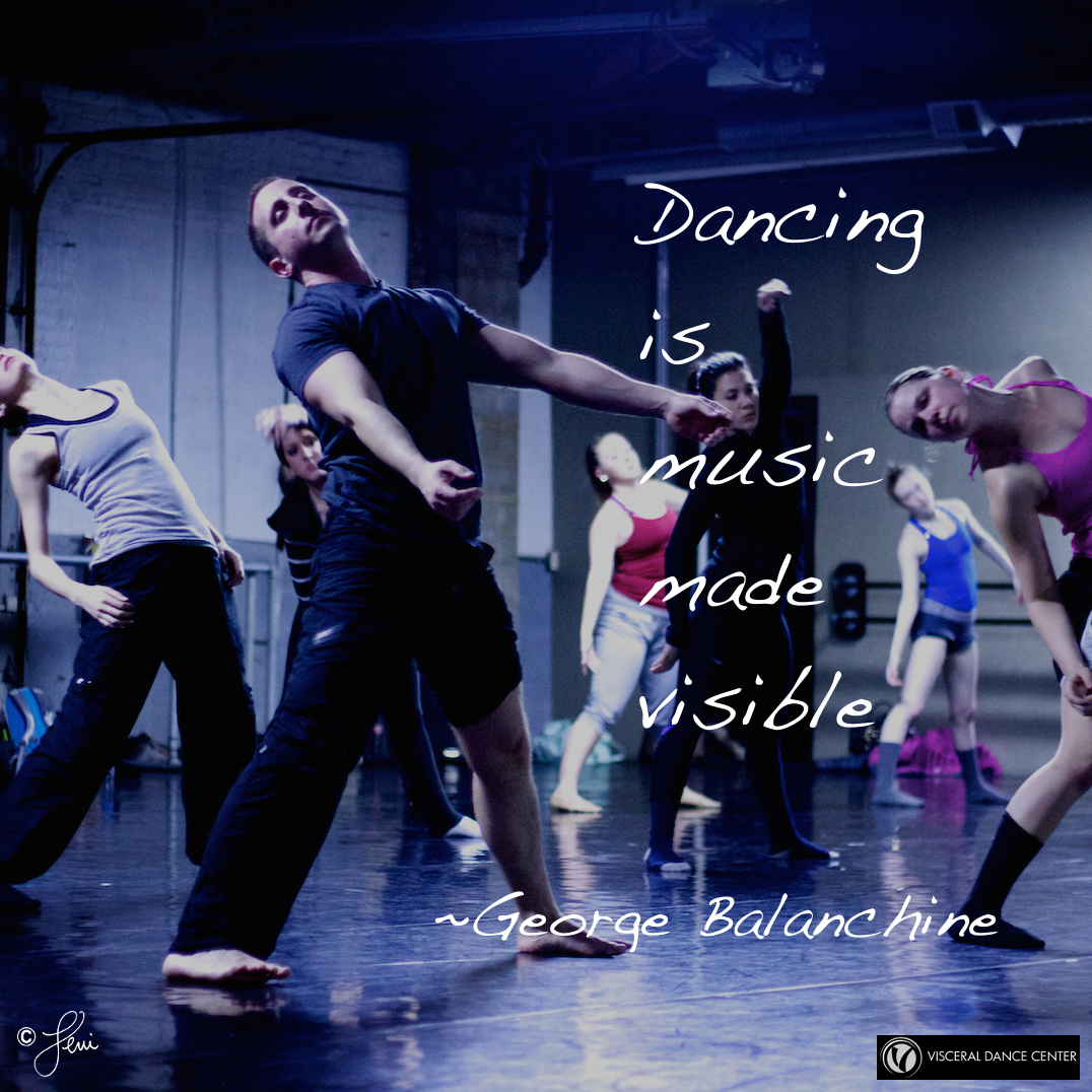 Dancing is music made visible.  George Balanchine